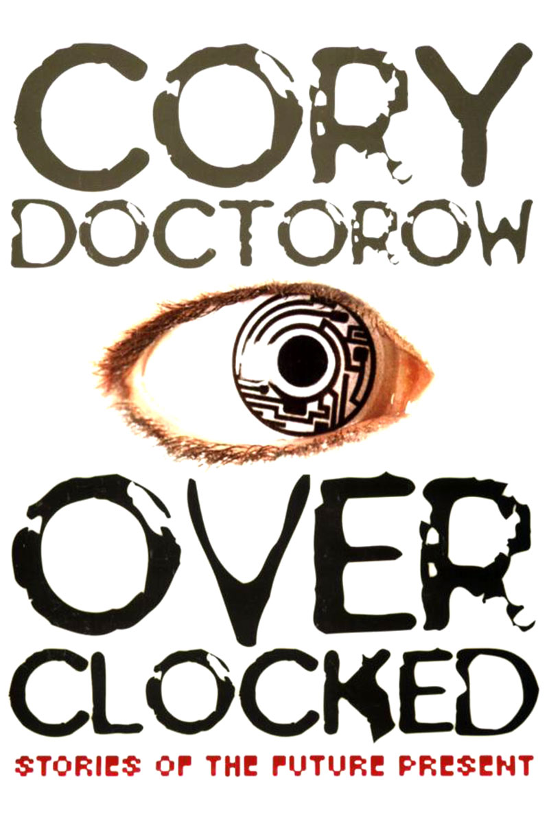 Download Overclocked For Free | Cory Doctorow's craphound com