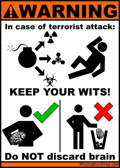 In case of an terrorist attack: Keep your wits! Don't lose brain!
